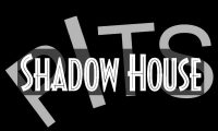 Shadow House PITS
